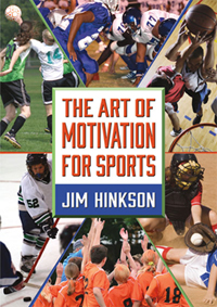 Art of Motivation for Sports Jim Hinkson